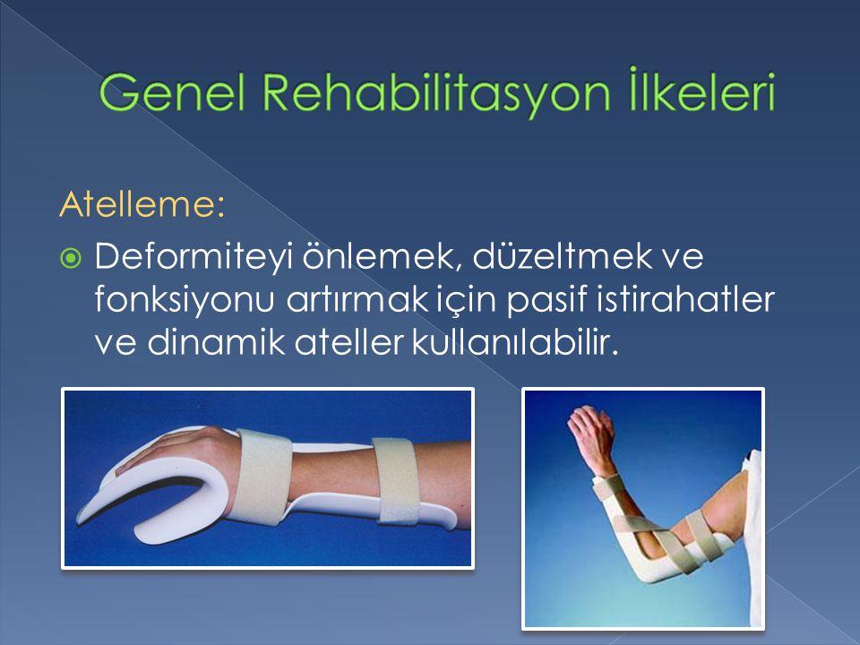 Atelleme:  Deformiteyi önlemek, düzeltmek ve fonksiyonu artırmak için pasif istirahatler ve dinamik ateller kullanılabilir.