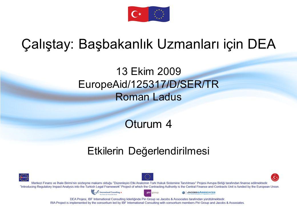 Çalıştay: Başbakanlık Uzmanları için DEA 13 Ekim 2009 EuropeAid/125317/D/SER/TR Roman Ladus Oturum 4 Etkilerin Değerlendirilmesi