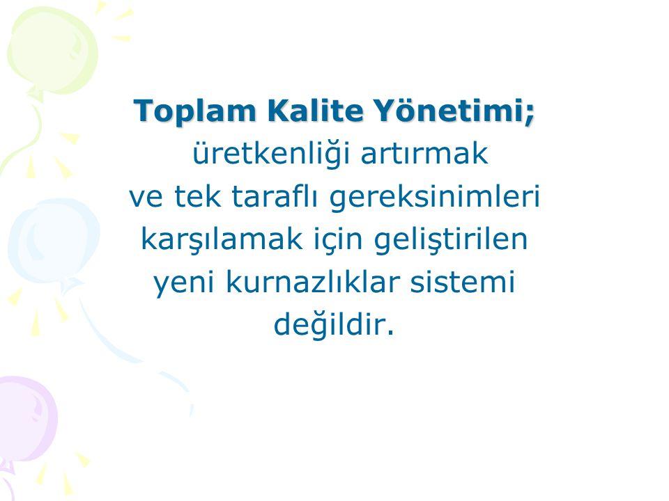 Toplam Kalite Yönetimi kârlılık endişesi ile insanları makine gibi kaynak gören bir anlayış değildir.