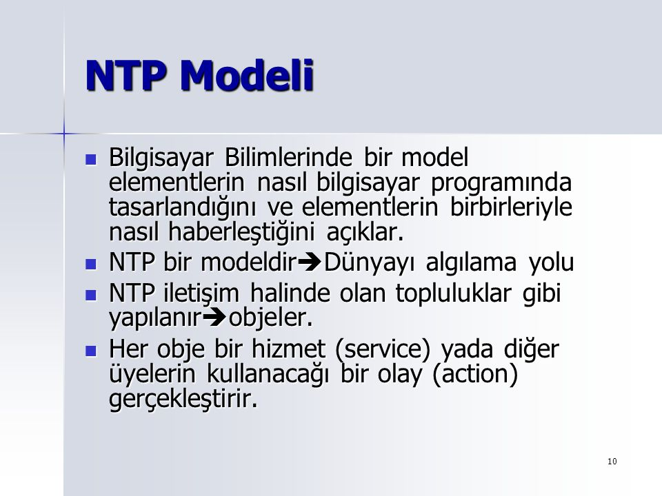 10 NTP Modeli Bilgisayar Bilimlerinde bir model elementlerin nasıl bilgisayar programında tasarlandığını ve elementlerin birbirleriyle nasıl haberleşt