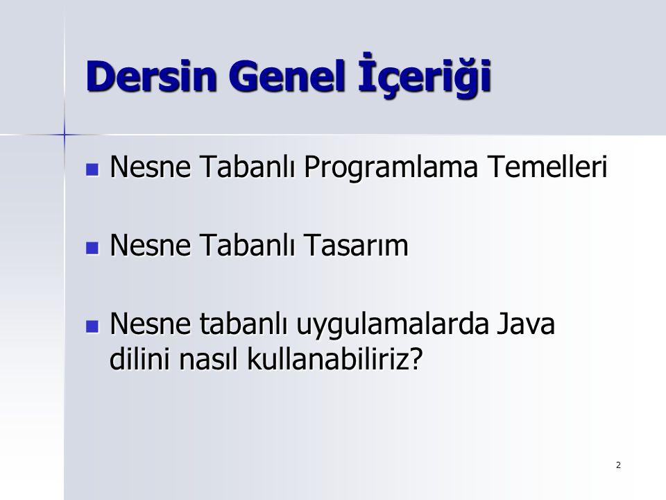 2 Dersin Genel İçeriği Nesne Tabanlı Programlama Temelleri Nesne Tabanlı Programlama Temelleri Nesne Tabanlı Tasarım Nesne Tabanlı Tasarım Nesne taban