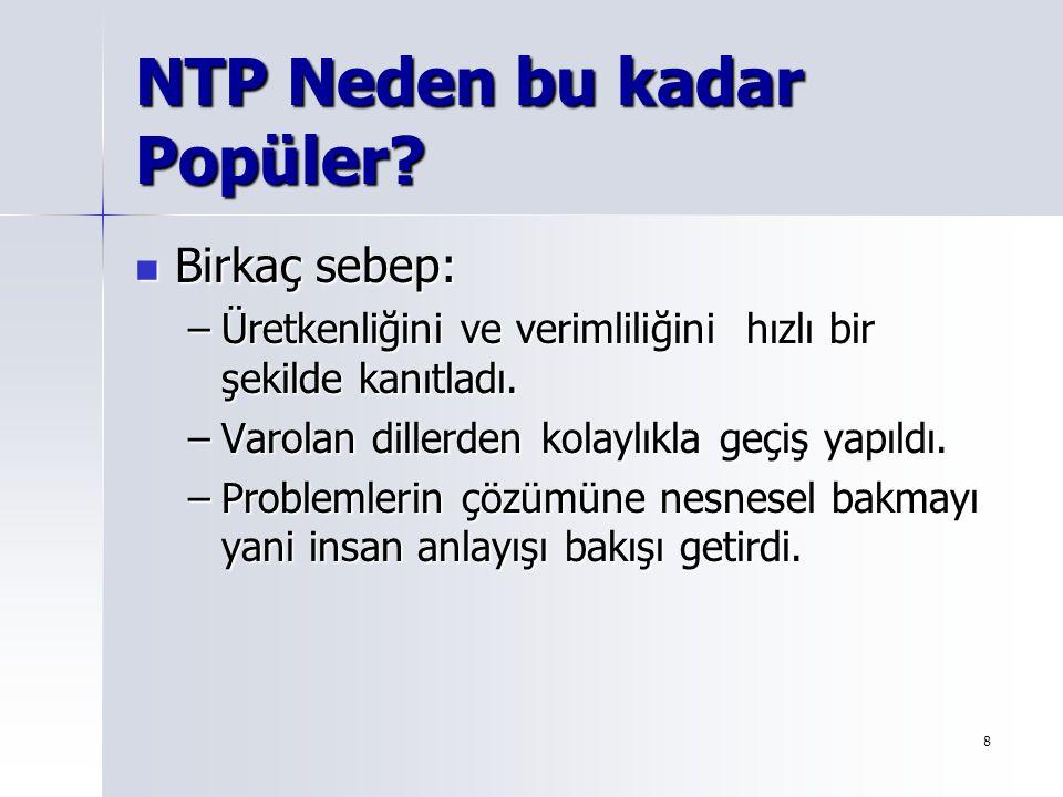 8 NTP Neden bu kadar Popüler? Birkaç sebep: Birkaç sebep: –Üretkenliğini ve verimliliğini hızlı bir şekilde kanıtladı. –Varolan dillerden kolaylıkla g