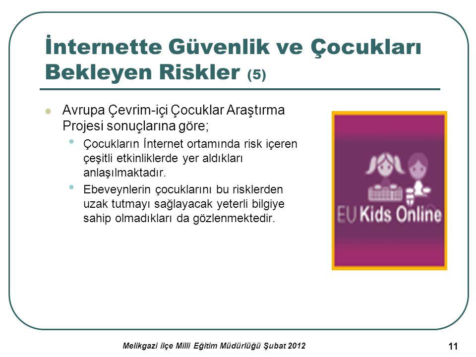 11 İnternette Güvenlik ve Çocukları Bekleyen Riskler (5) Avrupa Çevrim-içi Çocuklar Araştırma Projesi sonuçlarına göre; Çocukların İnternet ortamında