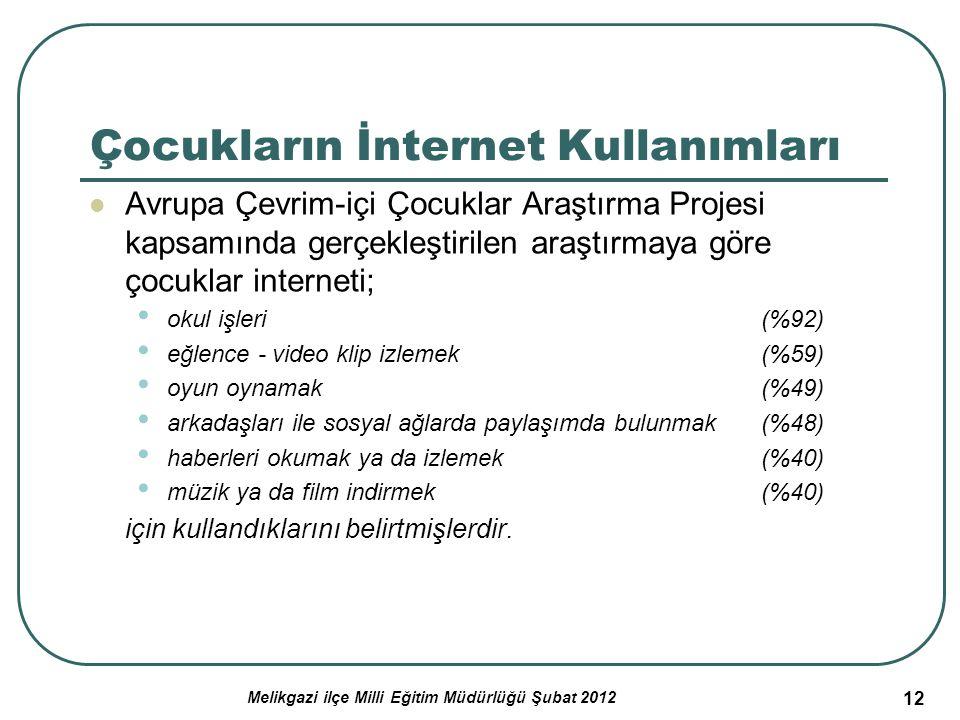 12 Çocukların İnternet Kullanımları Avrupa Çevrim-içi Çocuklar Araştırma Projesi kapsamında gerçekleştirilen araştırmaya göre çocuklar interneti; okul