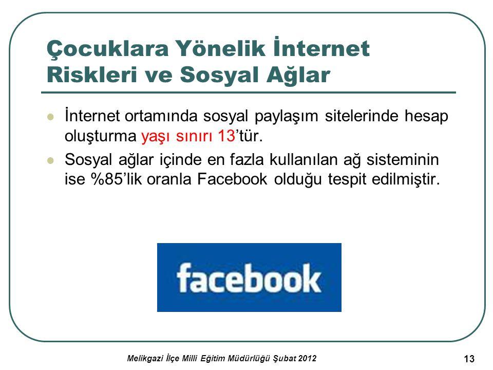 13 Çocuklara Yönelik İnternet Riskleri ve Sosyal Ağlar İnternet ortamında sosyal paylaşım sitelerinde hesap oluşturma yaşı sınırı 13'tür. Sosyal ağlar