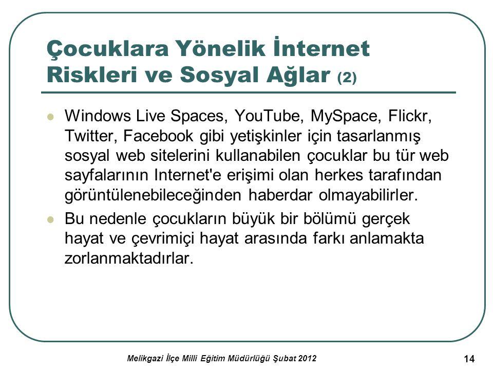 14 Çocuklara Yönelik İnternet Riskleri ve Sosyal Ağlar (2) Windows Live Spaces, YouTube, MySpace, Flickr, Twitter, Facebook gibi yetişkinler için tasa