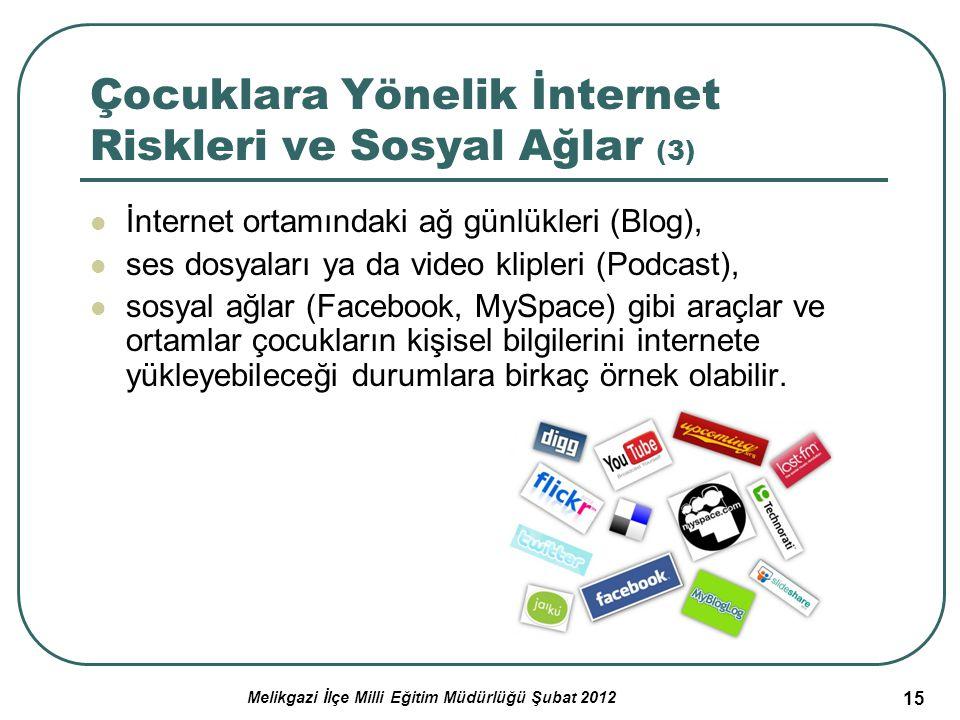 15 Çocuklara Yönelik İnternet Riskleri ve Sosyal Ağlar (3) İnternet ortamındaki ağ günlükleri (Blog), ses dosyaları ya da video klipleri (Podcast), so