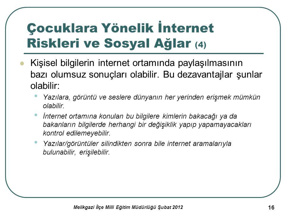 16 Çocuklara Yönelik İnternet Riskleri ve Sosyal Ağlar (4) Kişisel bilgilerin internet ortamında paylaşılmasının bazı olumsuz sonuçları olabilir. Bu d