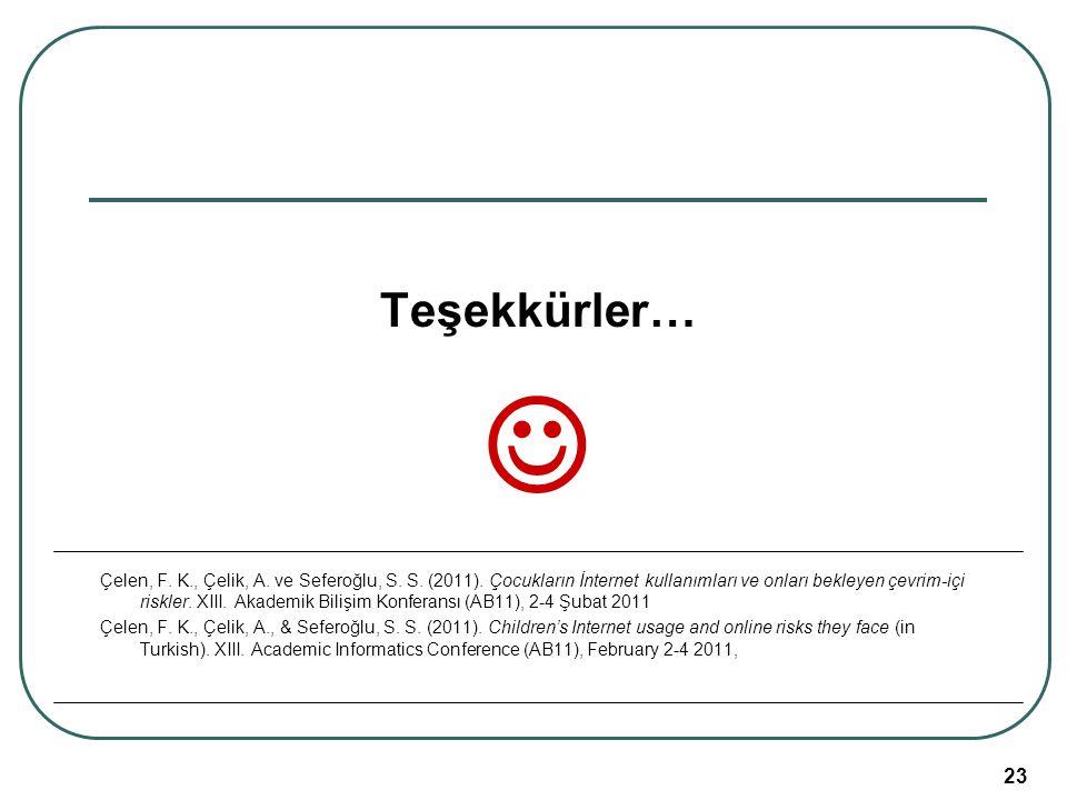 Akademik Bilişim 2011, 02-04 Şubat, İnönü Üniversitesi/Malatya 23 Teşekkürler… Çelen, F. K., Çelik, A. ve Seferoğlu, S. S. (2011). Çocukların İnternet