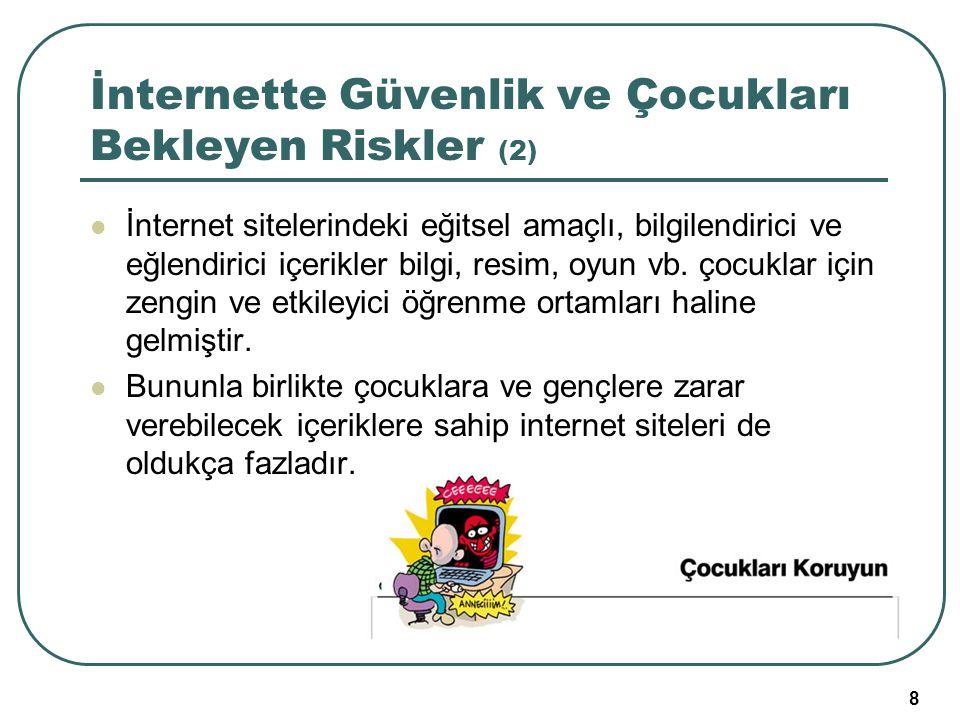 8 İnternette Güvenlik ve Çocukları Bekleyen Riskler (2) İnternet sitelerindeki eğitsel amaçlı, bilgilendirici ve eğlendirici içerikler bilgi, resim, o