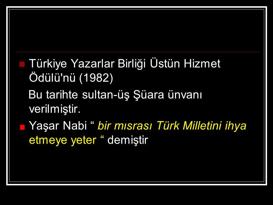 """Türkiye Yazarlar Birliği Üstün Hizmet Ödülü'nü (1982) Bu tarihte sultan-üş Şüara ünvanı verilmiştir. Yaşar Nabi """" bir mısrası Türk Milletini ihya etme"""