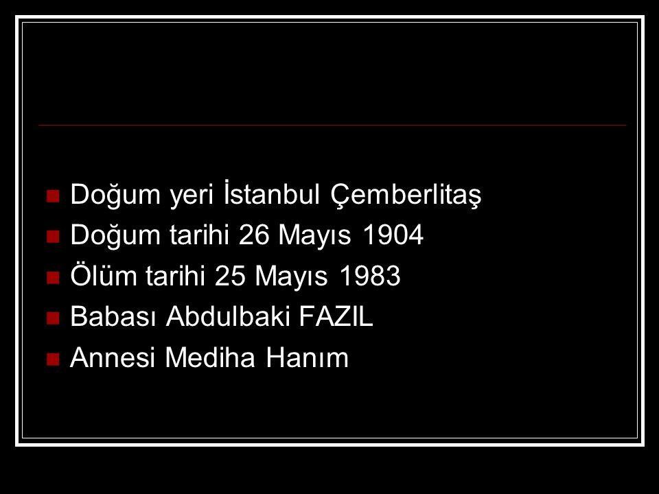 Doğum yeri İstanbul Çemberlitaş Doğum tarihi 26 Mayıs 1904 Ölüm tarihi 25 Mayıs 1983 Babası Abdulbaki FAZIL Annesi Mediha Hanım