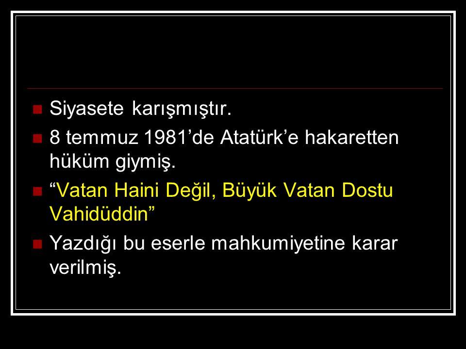 """Siyasete karışmıştır. 8 temmuz 1981'de Atatürk'e hakaretten hüküm giymiş. """"Vatan Haini Değil, Büyük Vatan Dostu Vahidüddin"""" Yazdığı bu eserle mahkumiy"""