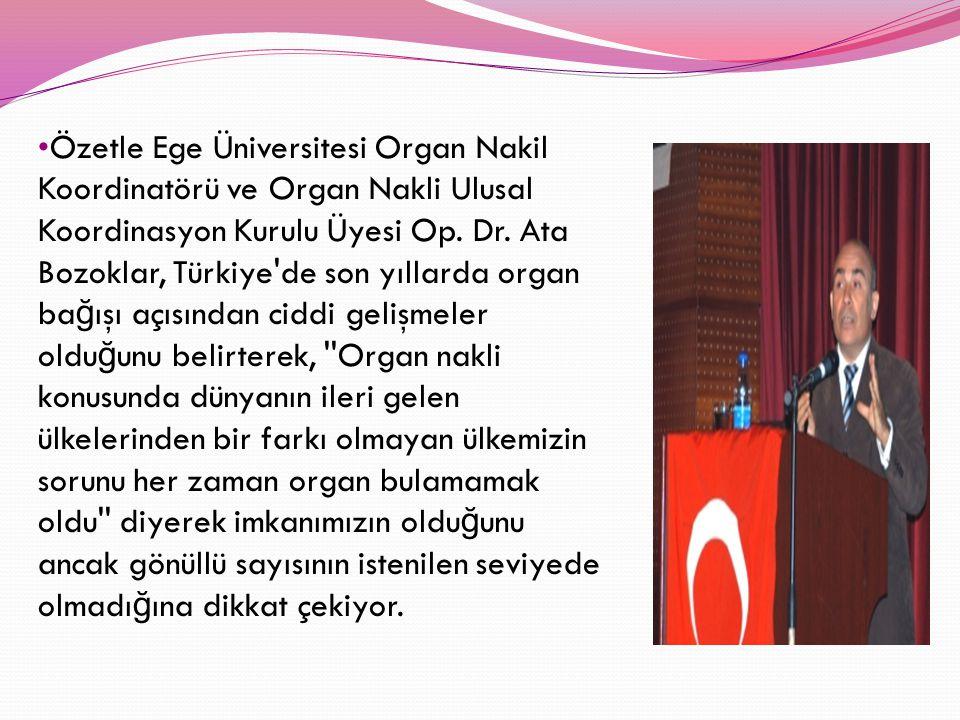 Özetle Ege Üniversitesi Organ Nakil Koordinatörü ve Organ Nakli Ulusal Koordinasyon Kurulu Üyesi Op. Dr. Ata Bozoklar, Türkiye'de son yıllarda organ b