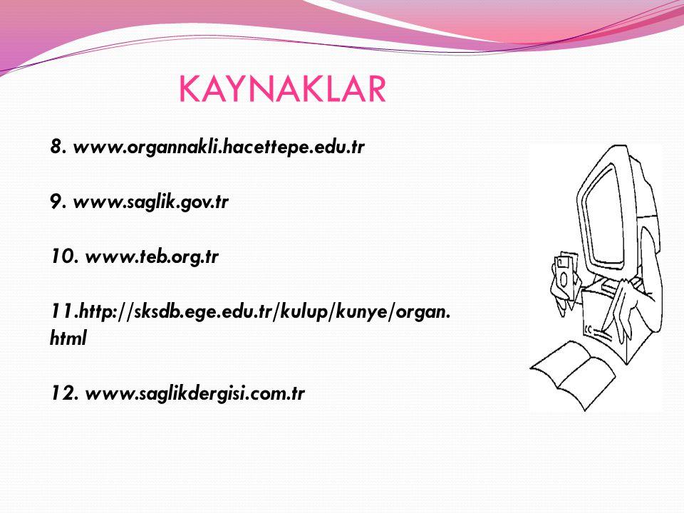KAYNAKLAR 8. www.organnakli.hacettepe.edu.tr 9. www.saglik.gov.tr 10. www.teb.org.tr 11.http://sksdb.ege.edu.tr/kulup/kunye/organ. html 12. www.saglik