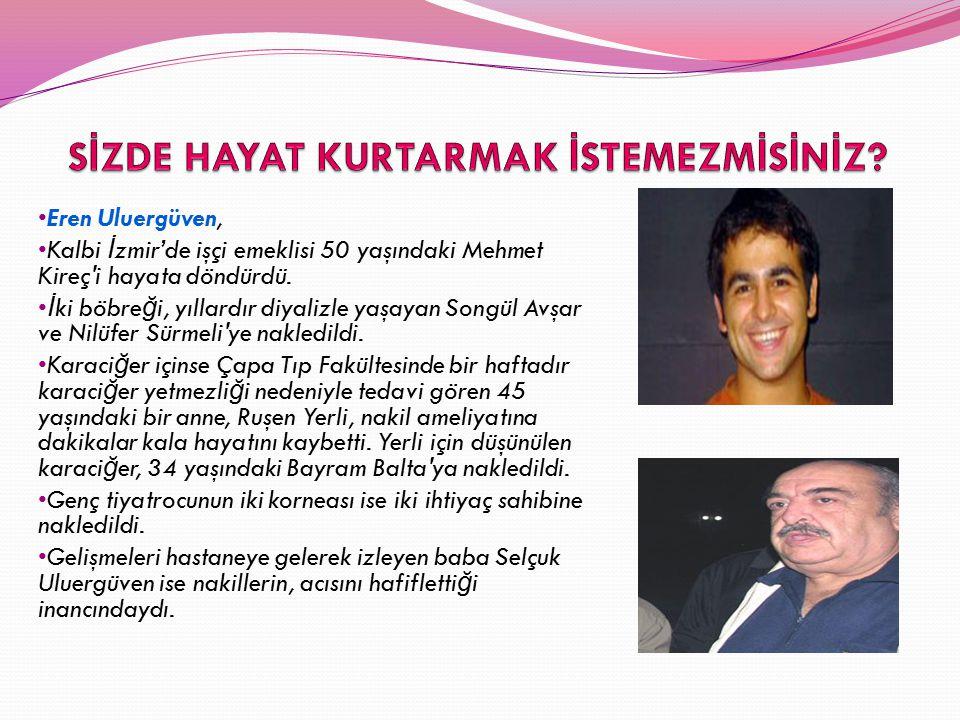 Eren Uluergüven, Kalbi İ zmir'de işçi emeklisi 50 yaşındaki Mehmet Kireç'i hayata döndürdü. İ ki böbre ğ i, yıllardır diyalizle yaşayan Songül Avşar v
