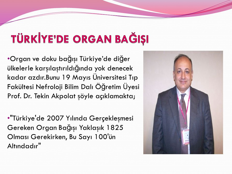 Organ ve doku ba ğ ışı Türkiye'de di ğ er ülkelerle karşılaştırıldı ğ ında yok denecek kadar azdır.Bunu 19 Mayıs Üniversitesi Tıp Fakültesi Nefroloji