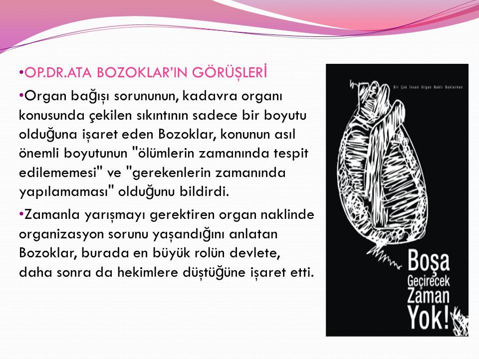 OP.DR.ATA BOZOKLAR'IN GÖRÜŞLER İ Organ ba ğ ışı sorununun, kadavra organı konusunda çekilen sıkıntının sadece bir boyutu oldu ğ una işaret eden Bozokl