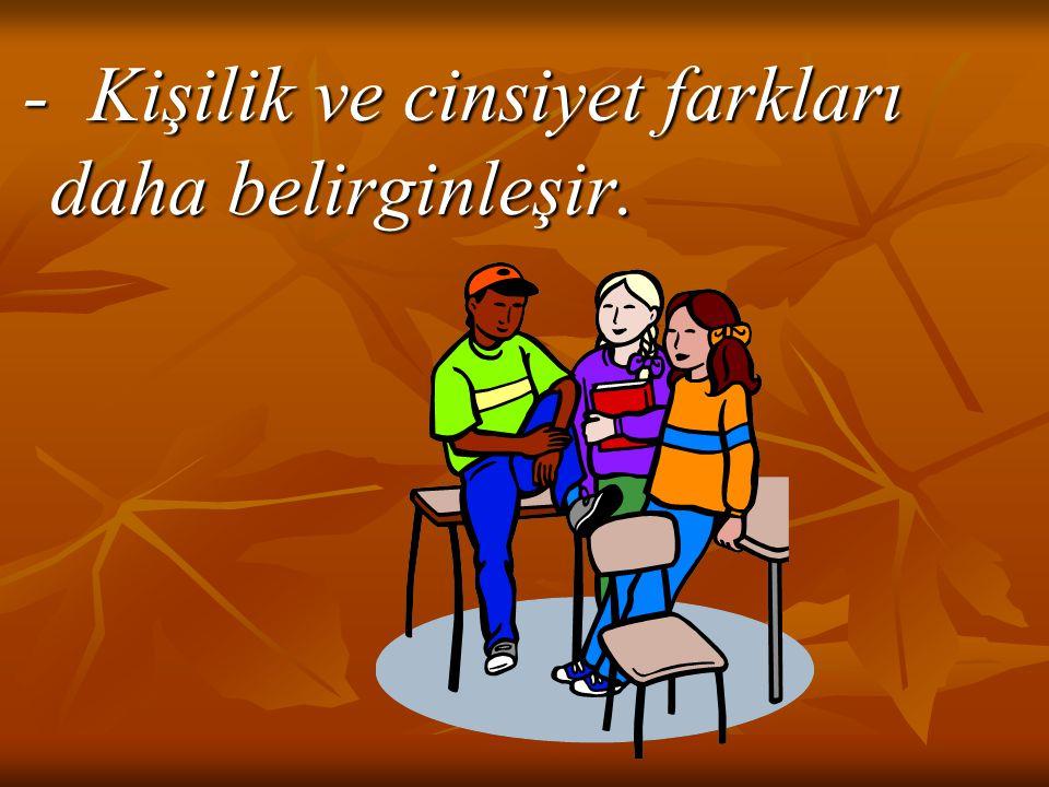 - Arkadaş grubuna bağlıdır, sevilir, sevilmeyi amaçlar.
