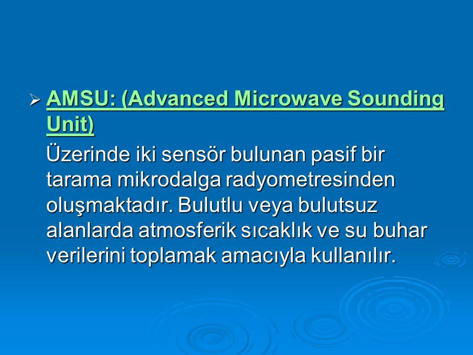  AMSU: (Advanced Microwave Sounding Unit) AMSU: (Advanced Microwave Sounding Unit) AMSU: (Advanced Microwave Sounding Unit) Üzerinde iki sensör bulunan pasif bir tarama mikrodalga radyometresinden oluşmaktadır.