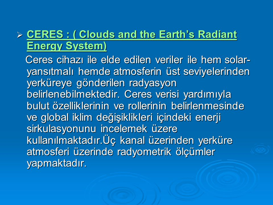  CERES : ( Clouds and the Earth's Radiant Energy System) CERES : ( Clouds and the Earth's Radiant Energy System) CERES : ( Clouds and the Earth's Rad