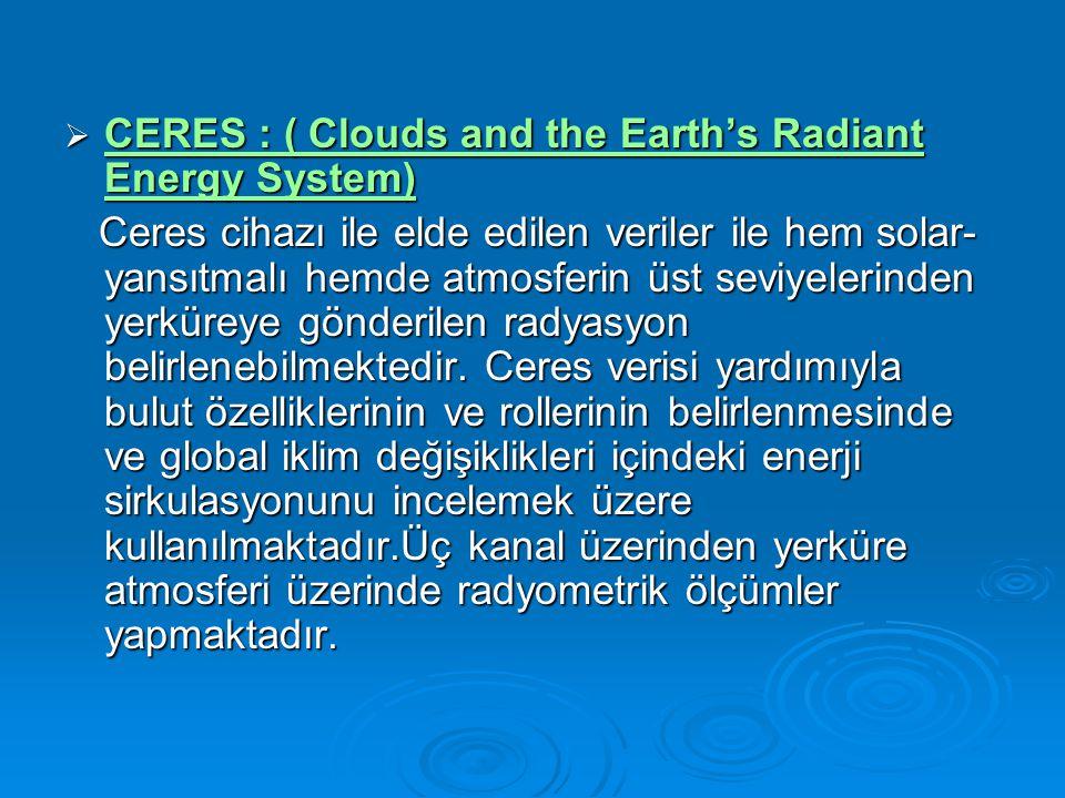  CERES : ( Clouds and the Earth's Radiant Energy System) CERES : ( Clouds and the Earth's Radiant Energy System) CERES : ( Clouds and the Earth's Radiant Energy System) Ceres cihazı ile elde edilen veriler ile hem solar- yansıtmalı hemde atmosferin üst seviyelerinden yerküreye gönderilen radyasyon belirlenebilmektedir.