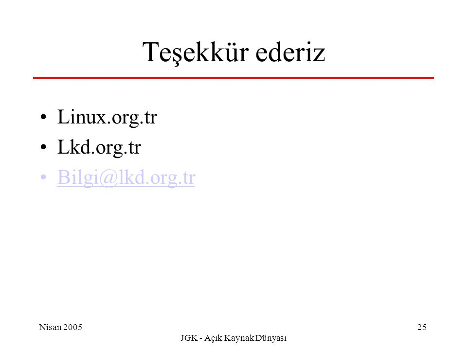 Nisan 2005 JGK - Açık Kaynak Dünyası 25 Teşekkür ederiz Linux.org.tr Lkd.org.tr Bilgi@lkd.org.tr