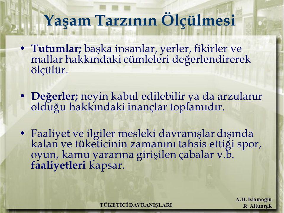 A.H. İslamoğlu R. Altunışık TÜKETİCİ DAVRANIŞLARI Yaşam Tarzının Ölçülmesi Tutumlar; başka insanlar, yerler, fikirler ve mallar hakkındaki cümleleri d