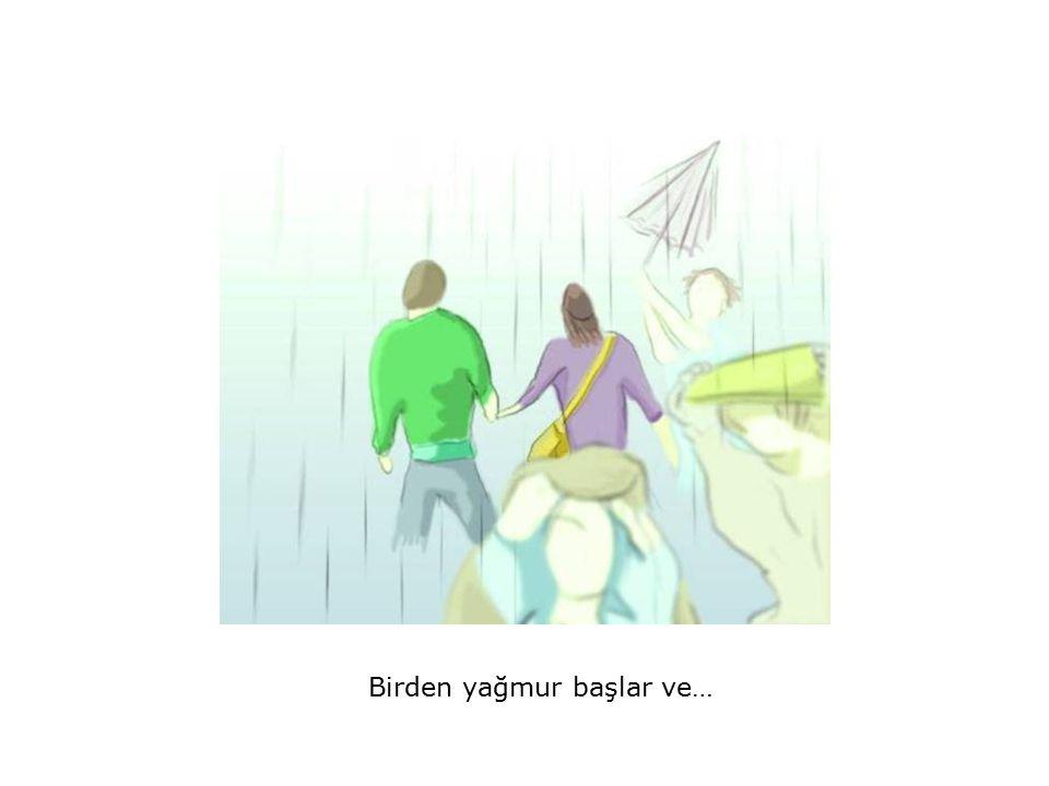 Birden yağmur başlar ve…