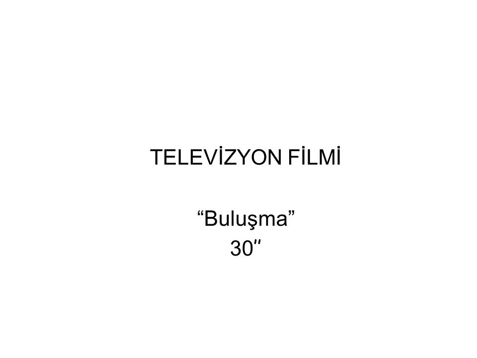 """TELEVİZYON FİLMİ """"Buluşma"""" 30 ''"""