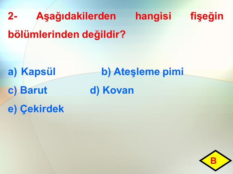 2- Aşağıdakilerden hangisi fişeğin bölümlerinden değildir.