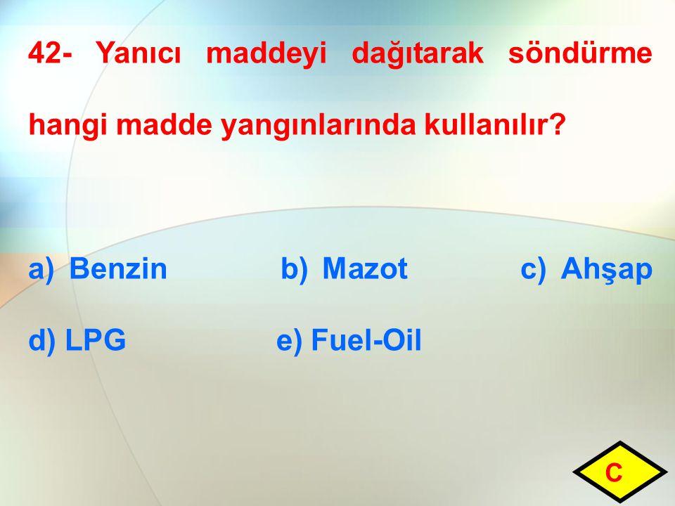42- Yanıcı maddeyi dağıtarak söndürme hangi madde yangınlarında kullanılır.