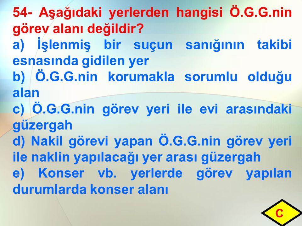 54- Aşağıdaki yerlerden hangisi Ö.G.G.nin görev alanı değildir.