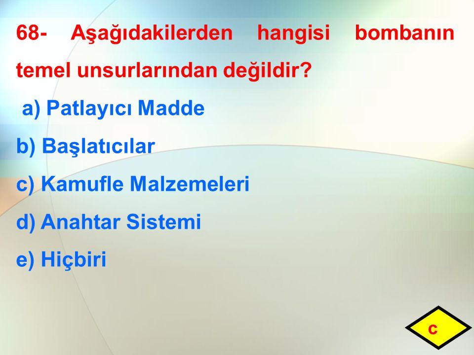 68- Aşağıdakilerden hangisi bombanın temel unsurlarından değildir.