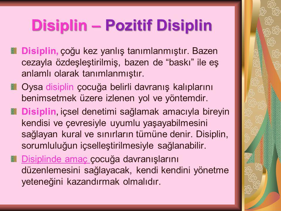 """Disiplin – Pozitif Disiplin Disiplin, çoğu kez yanlış tanımlanmıştır. Bazen cezayla özdeşleştirilmiş, bazen de """"baskı"""" ile eş anlamlı olarak tanımlanm"""