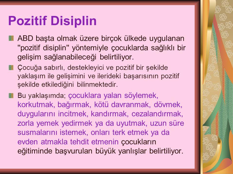 Pozitif Disiplin ABD başta olmak üzere birçok ülkede uygulanan ''pozitif disiplin'' yöntemiyle çocuklarda sağlıklı bir gelişim sağlanabileceği belirti