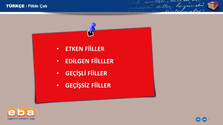TÜRKÇE / Fiilde Çatı 17 ETKEN FİİLLER EDİLGEN FİİLLLER GEÇİŞLİ FİİLLER GEÇİŞSİZ FİİLLER