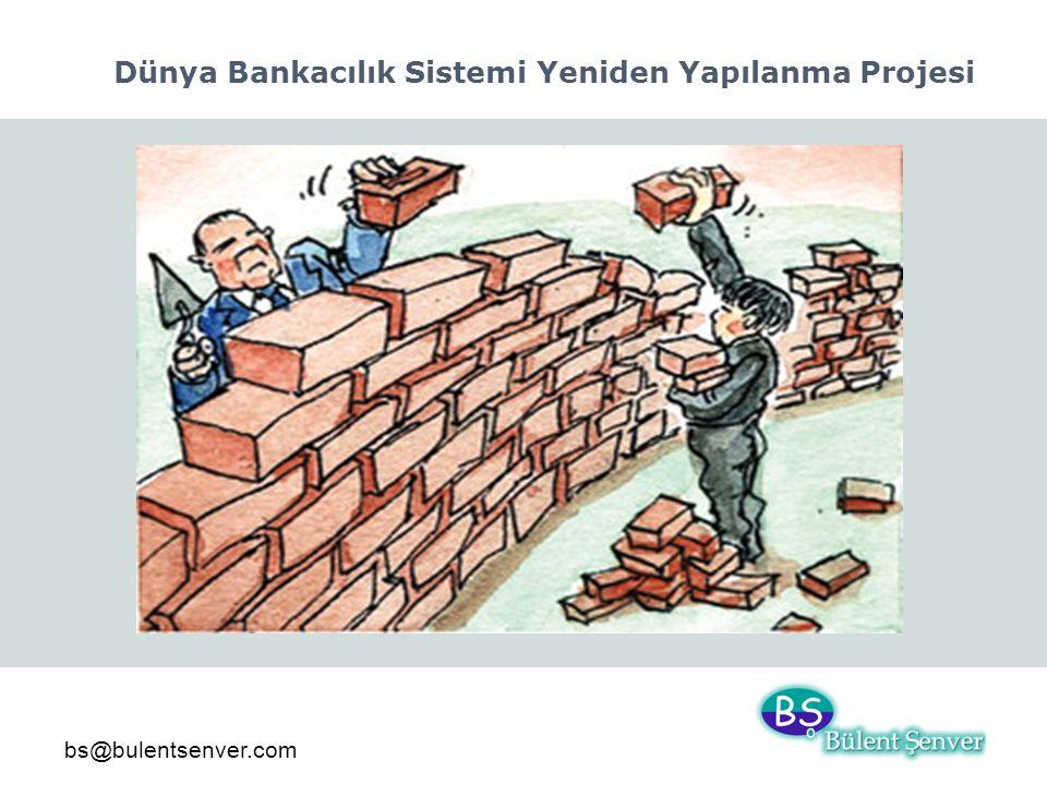 bs@bulentsenver.com Dünya Bankacılık Sistemi Yeniden Yapılanma Projesi