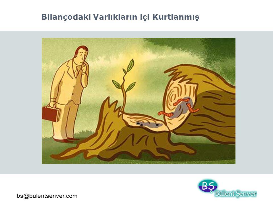 bs@bulentsenver.com Bilançodaki Varlıkların içi Kurtlanmış