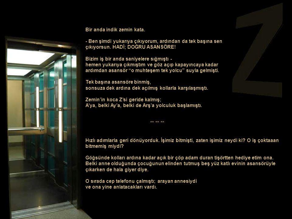 O köşede, o binada, yine o ışık topunun önündeydik. O sırada bana sorulmalıydı: - Peki; ya siz geçen aydan beri hiç asansöre binebildiniz mi? - Ben şi