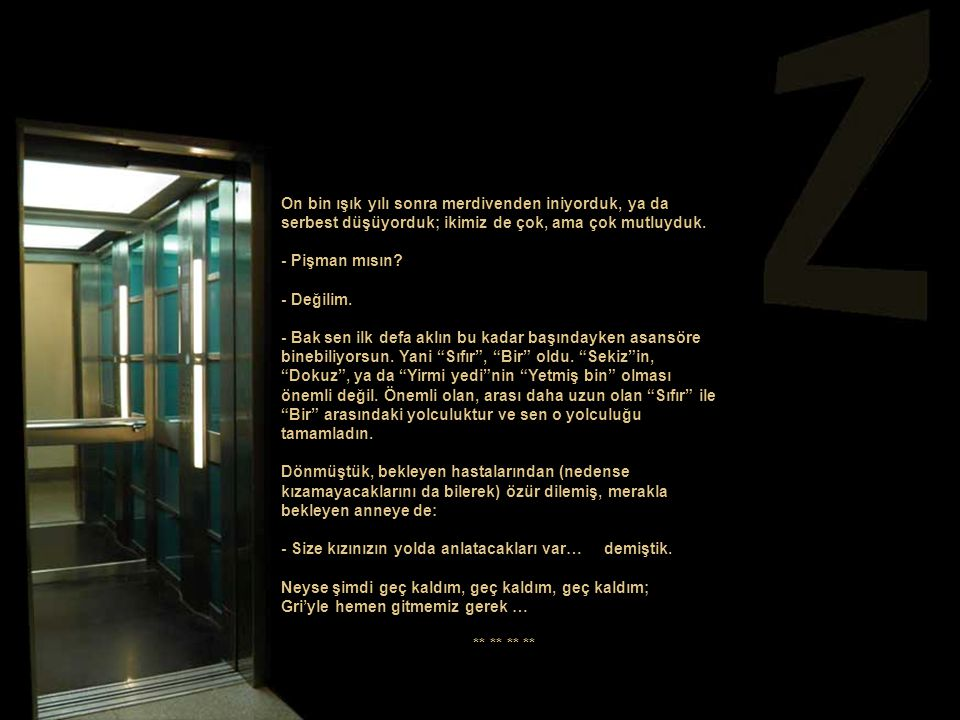 Ben o asansöre, en üst katta oturan arkadaşıma gelişlerimde bir iki milyon kere binmiştim daha önce. Ama şimdi öyle bir havaya girmiştim ki, o asansör
