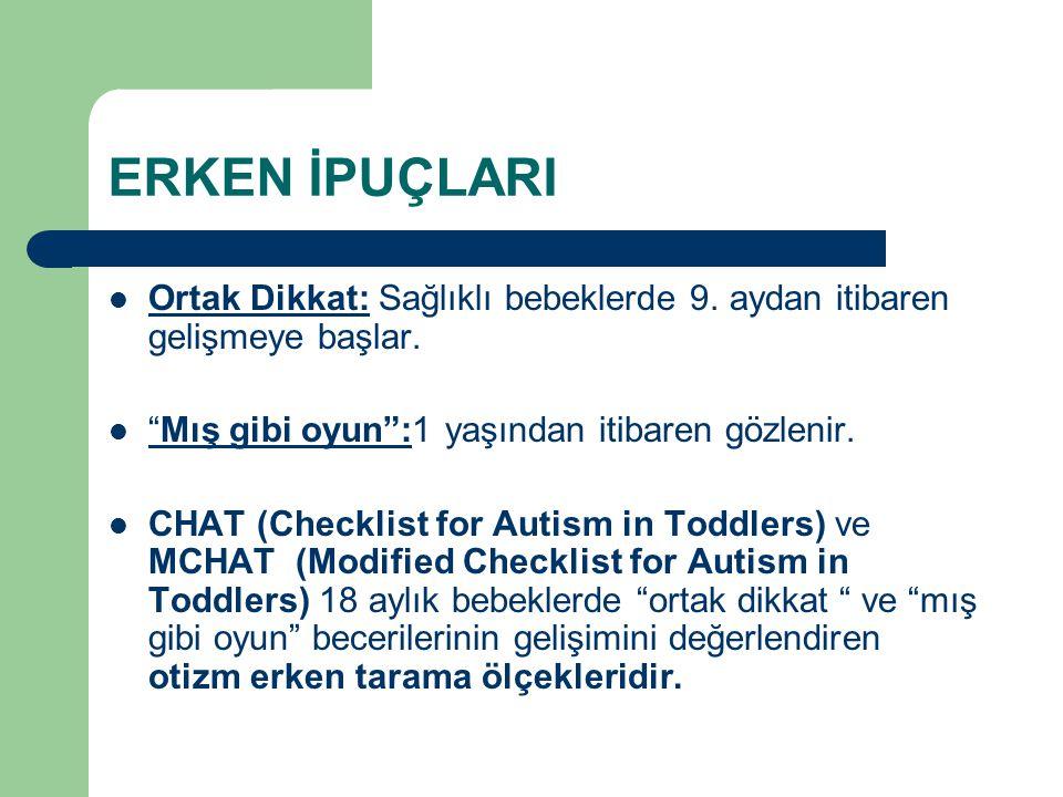 """ERKEN İPUÇLARI Ortak Dikkat: Sağlıklı bebeklerde 9. aydan itibaren gelişmeye başlar. """"Mış gibi oyun"""":1 yaşından itibaren gözlenir. CHAT (Checklist for"""