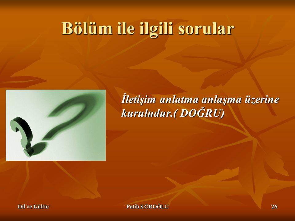 Dil ve KültürFatih KÖROĞLU26 Bölüm ile ilgili sorular İletişim anlatma anlaşma üzerine kuruludur.( DOĞRU)