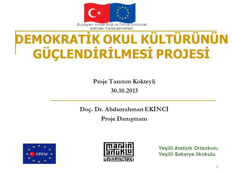 1 DEMOKRATİK OKUL KÜLTÜRÜNÜN GÜÇLENDİRİLMESİ PROJESİ Proje Tanıtım Kokteyli 30.10.2013 Doç.