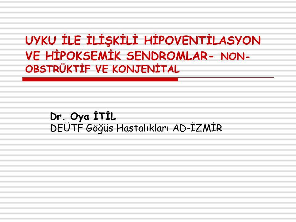 Uyku ile ilişkili Hipoventilasyon ve Hipoksemik Sendromlar 1.Uyku ile ilişkili idyopatik non-obstrüktif hipoventilasyon 2.Konjenital Santral Alveoler Hipoventilasyon Sendromu 3.Tıbbi durumların neden olduğu uyku ile ilişkili hipoventilasyon / hipoksemi 4.Akciğer parankim ve vasküler patolojilerin neden olduğu uyku ile ilişkili hipoventilasyon / hipoksemi 5.Alt solunum yolları obstrüksiyonunun neden olduğu uyku ile ilişkili hipoventilasyon / hipoksemi 6.Nöromuskuler ve göğüs duvarı rahatsızlığının neden olduğu uyku ile ilişkili hipoventilasyon / hipoksemi