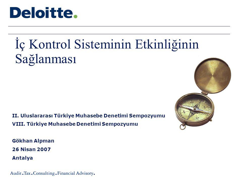 II. Uluslararası Türkiye Muhasebe Denetimi Sempozyumu VIII. Türkiye Muhasebe Denetimi Sempozyumu Gökhan Alpman 26 Nisan 2007 Antalya İç Kontrol Sistem