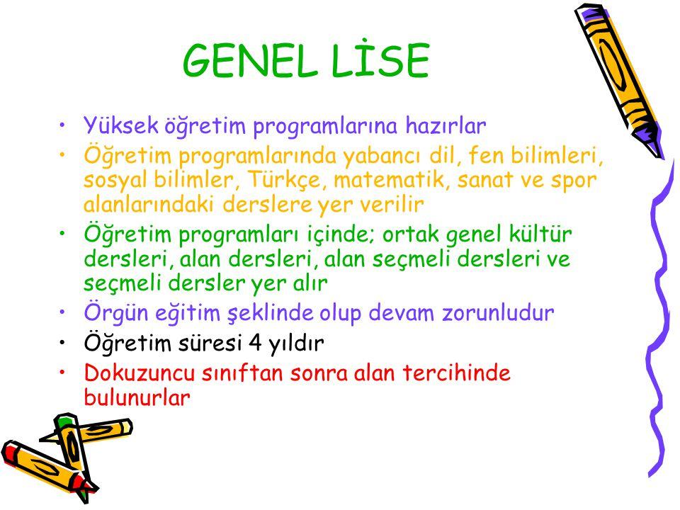 GENEL LİSE Yüksek öğretim programlarına hazırlar Öğretim programlarında yabancı dil, fen bilimleri, sosyal bilimler, Türkçe, matematik, sanat ve spor