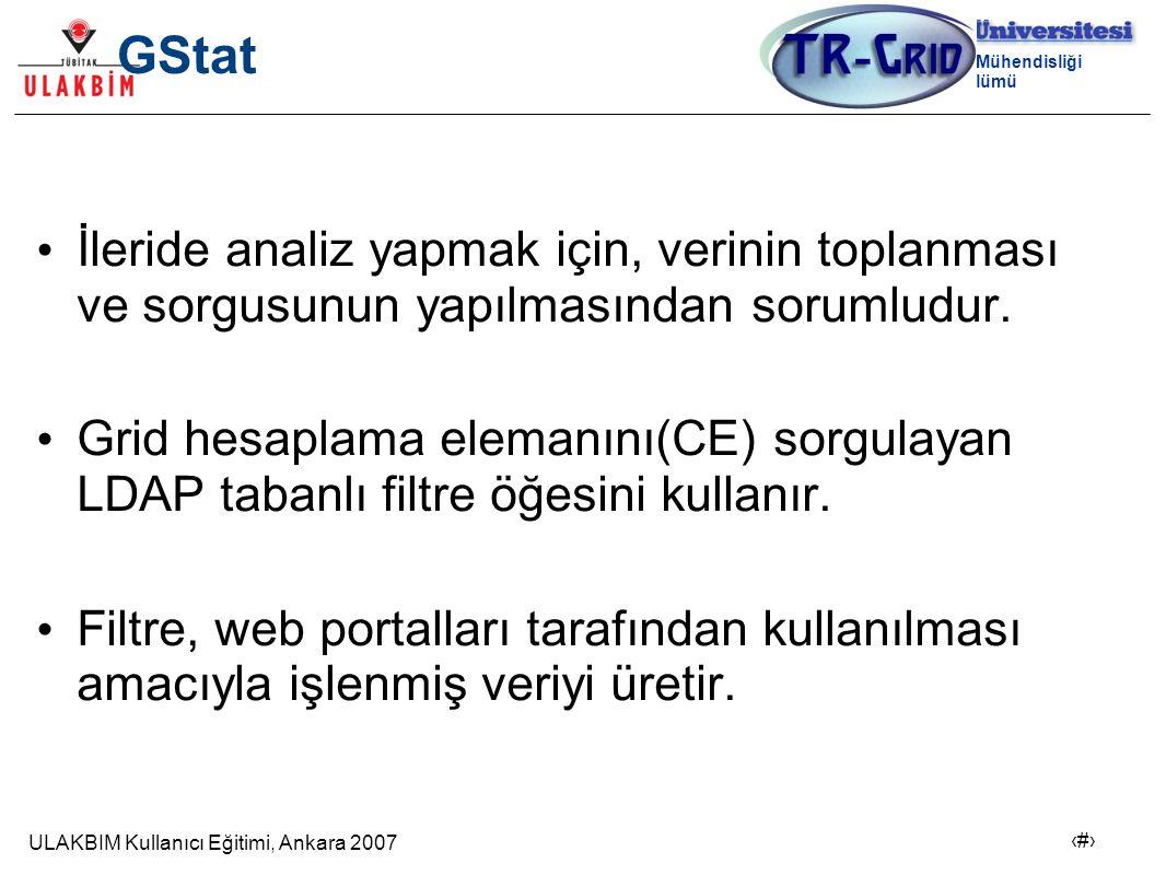 ULAKBIM Kullanıcı Eğitimi, Ankara 2007 10 Bilgisayar Mühendisliği Bölümü GStat İleride analiz yapmak için, verinin toplanması ve sorgusunun yapılmasından sorumludur.