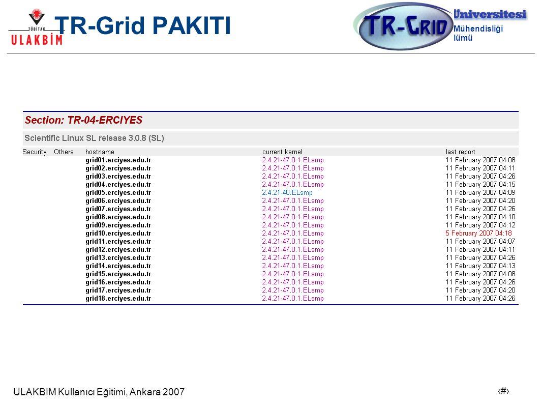 ULAKBIM Kullanıcı Eğitimi, Ankara 2007 17 Bilgisayar Mühendisliği Bölümü TR-Grid PAKITI