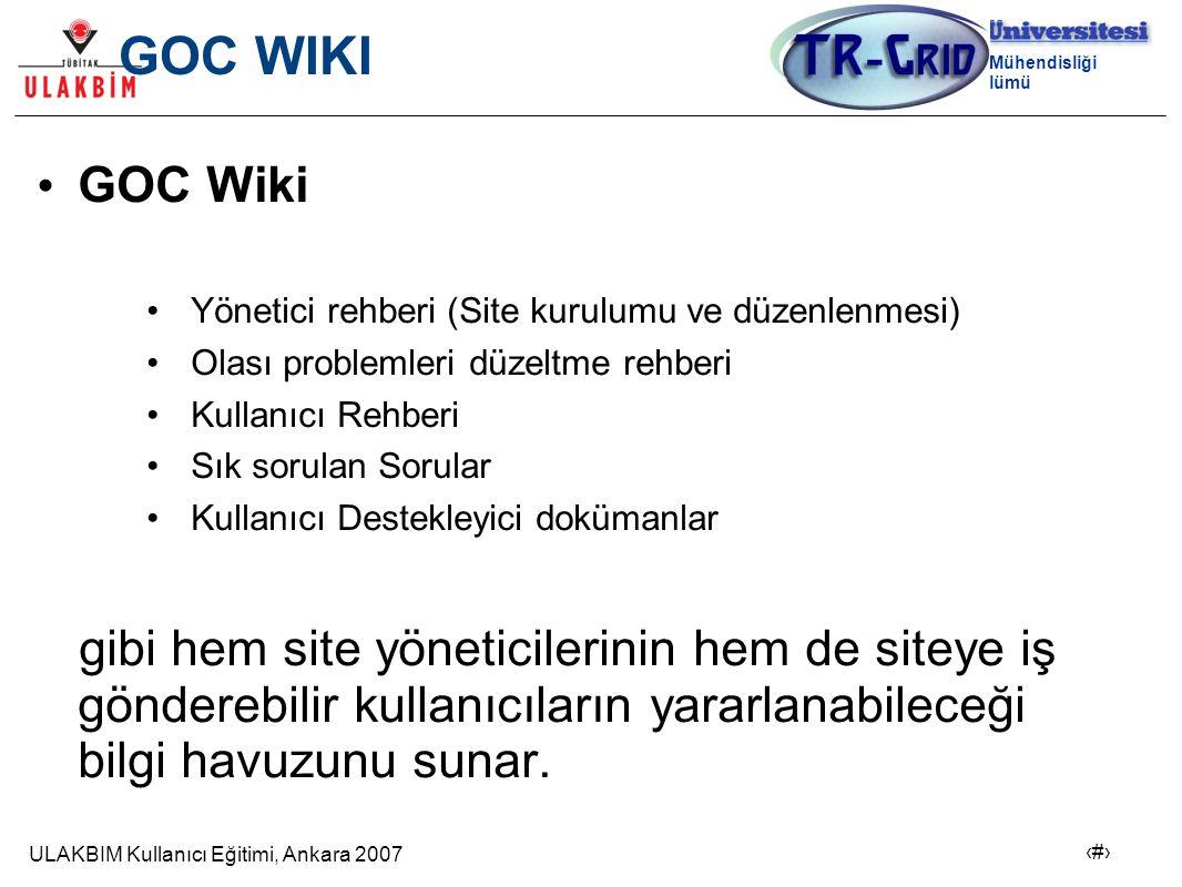 ULAKBIM Kullanıcı Eğitimi, Ankara 2007 22 Bilgisayar Mühendisliği Bölümü GOC WIKI GOC Wiki Yönetici rehberi (Site kurulumu ve düzenlenmesi) Olası problemleri düzeltme rehberi Kullanıcı Rehberi Sık sorulan Sorular Kullanıcı Destekleyici dokümanlar gibi hem site yöneticilerinin hem de siteye iş gönderebilir kullanıcıların yararlanabileceği bilgi havuzunu sunar.